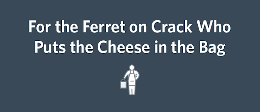 For the Ferret on Crack Who Puts the Cheese in the Bag | Constant Contact Blogs