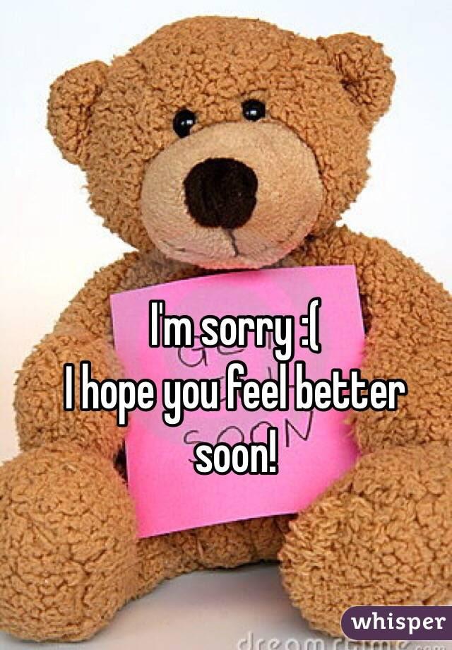 Im Sorry I Hope You Feel Better Soon