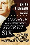 George Washington's Secret Six: The Spy Ring That Saved the American Revolution, by Brian Kilmeade and Don Yaeger