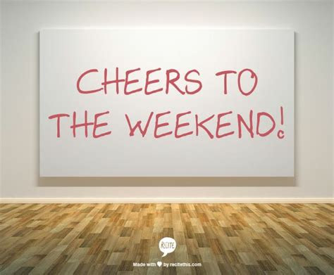 Cheers To The Weekend Quotes