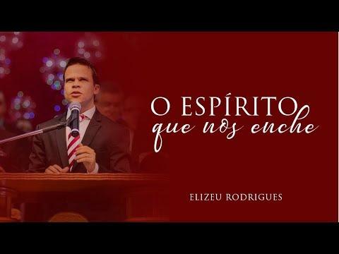 Pr Elizeu Rodrigues - O Espírito que nos enche