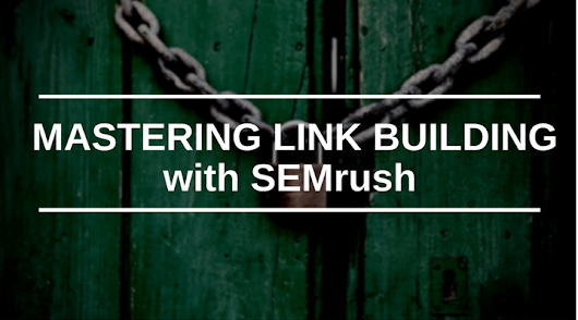 Mastering Link Building with SEMrush