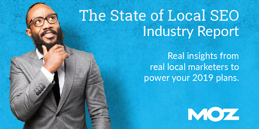The State of Local SEO: Industry Insights for a Successful 2019 - Moz