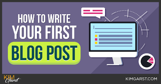 How to Write Your First Blog Post - Kim Garst | Marketing Strategies that WORK