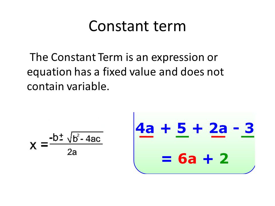 Constant+term+The+Constant+Term+is+an+expression+or+equation+has+a+fixed+value+and+does+not+contain+variable