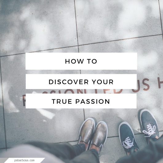 How To Discover Your True Passion - P.S. Barbosa