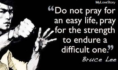 Best Life Quotes By Bruce Lee Do Not Pray For An Easy Life Pray