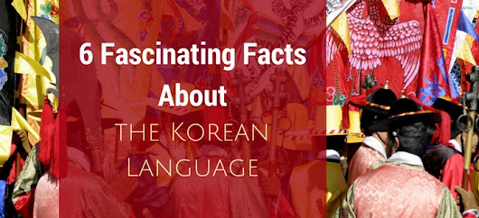 6 Fascinating Facts About the Korean Language