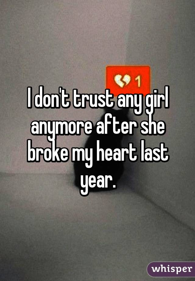 I Dont Trust Any Girl Anymore After She Broke My Heart Last Year