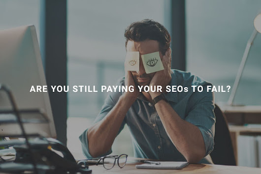 Are You Paying Your SEOs to Fail?