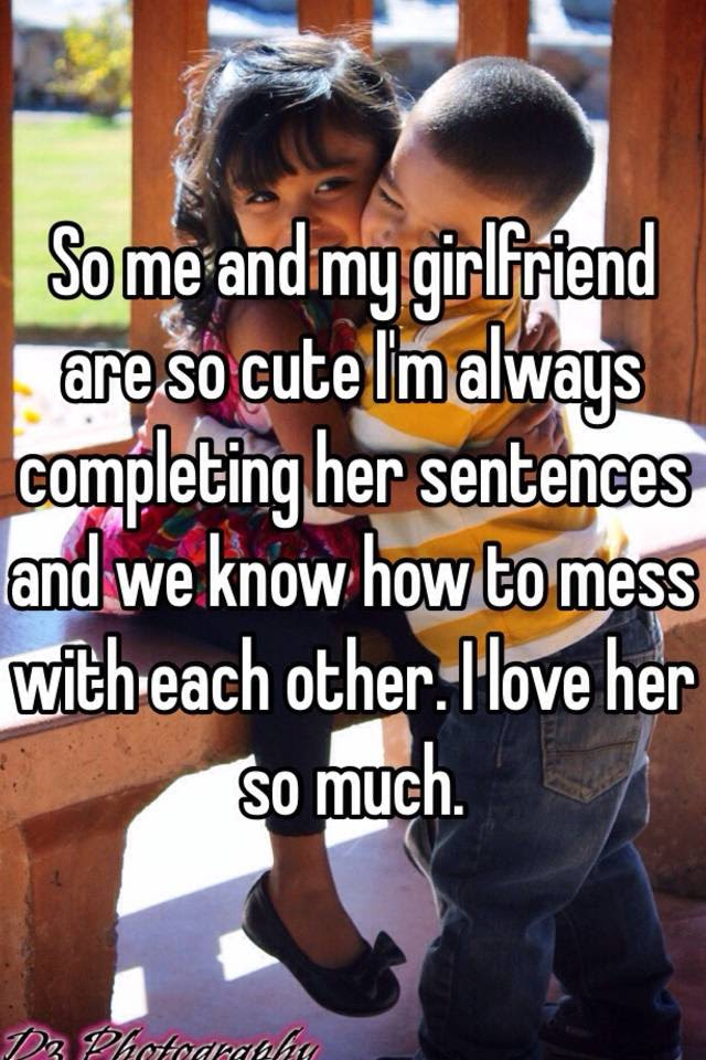 So Me And My Girlfriend Are So Cute Im Always Completing Her