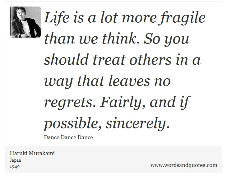 On Life Life Is A Lot More Fragile Than We Think So Yo