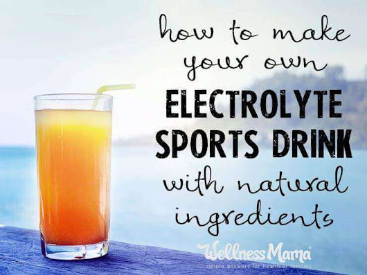 Natural Electrolyte Sports Drink Recipe | Wellness Mama