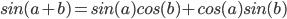 sin (a + b) = sin (a) cos (b) + cos (a) sin (b)