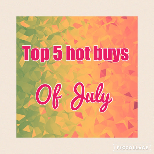 My top 5 hot buys of July!