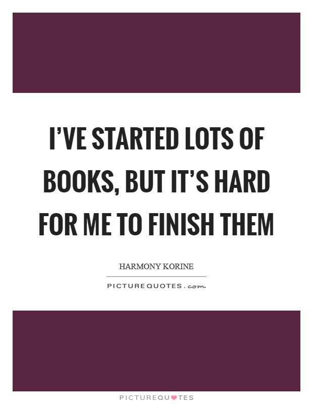 Ive Started Lots Of Books But Its Hard For Me To Finish Them
