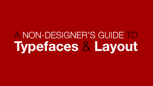 A Non-Designers Guide to Typefaces and Layout