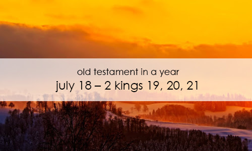 Old Testament In a Year: July 18 – 2 Kings 19, 20, 21
