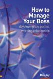 How to Manage Your Boss: Developing the Perfect Working Relationship