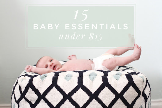 15 Baby Essentials Under $15 - Oh Lovely Day