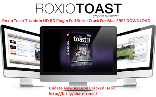 Toast Titanium Mac Crack Download - shirtsmoodgood's blog