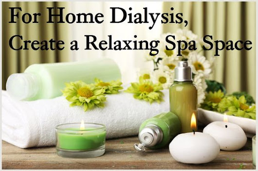Creating a Home Dialysis Spa Space
