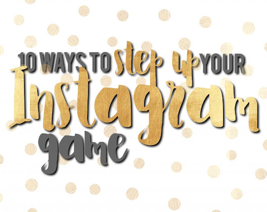 10 Ways To Step Up Your Instagram Game