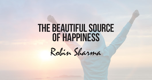 http://www.robinsharma.com/images/blog/the-beautiful-source-of-happiness-meta.jpg