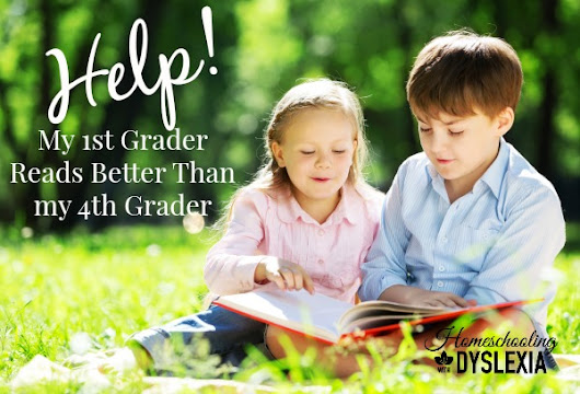Help! My 1st Grader Reads Better Than My 4th Grader - Homeschooling with Dyslexia