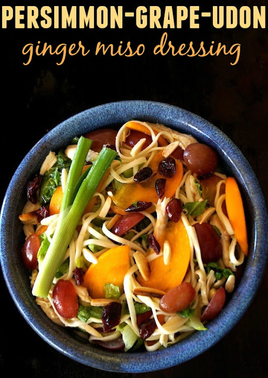 Persimmon-Grape Udon Salad with Ginger Miso Dressing – weekend recipes