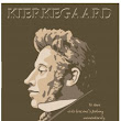 Kierkegaard Wrestled Incessantly with the Visceral Questions of Faith