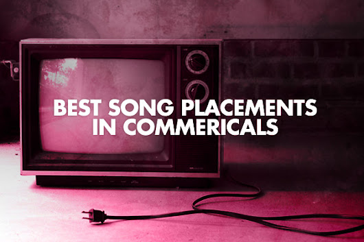 The Best Song Placements In Television Commercials