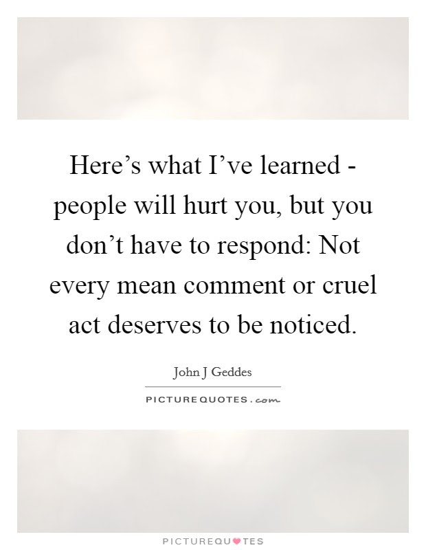 Heres What Ive Learned People Will Hurt You But You Dont