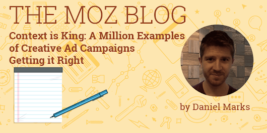 Context is King: A Million Examples of Creative Ad Campaigns Getting it Right