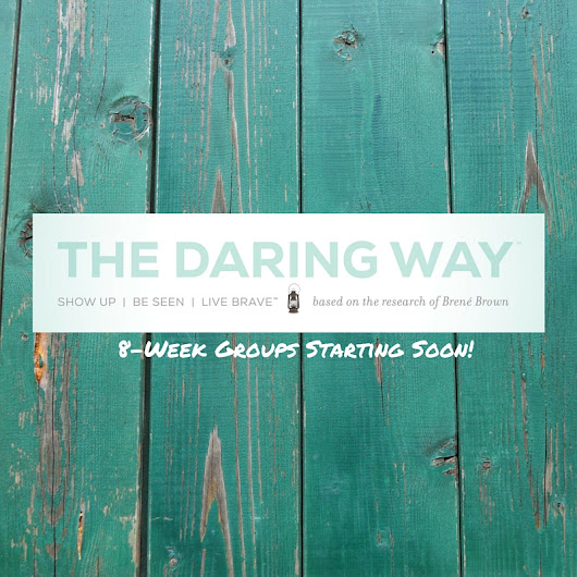 The Daring Way™: An 8-Week Group for Women - Deirdre Staton