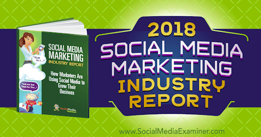 2018 Social Media Marketing Industry Report : Social Media Examiner