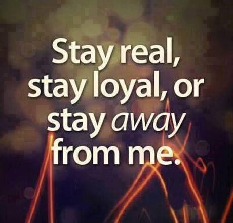 Stay Real Stay Loyal Or Stay Away From Me Picture Quotes