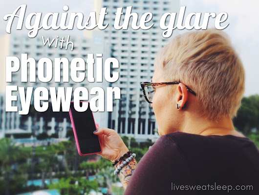 Against the Glare with Phonetic Eyewear - live.sweat.sleep.repeat.