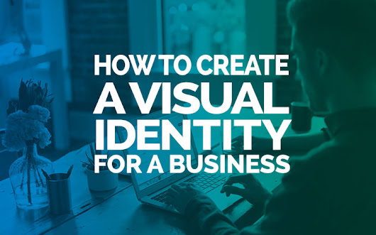 How to Create a Visual Identity For a Business | Mark Narusson