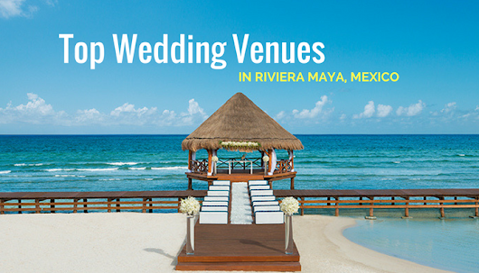Best All-Inclusive Resorts in Riviera Maya for Destination Weddings