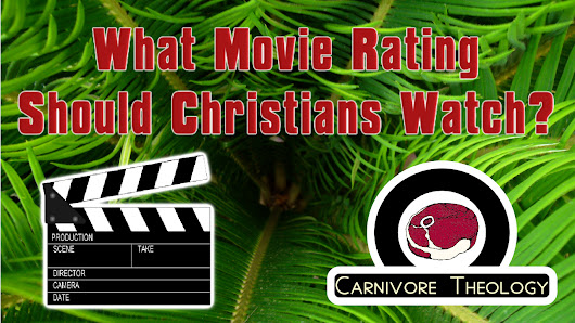 What Movie Rating Should Christians Watch? (Carnivore Theology *Unofficial* Episode 2)