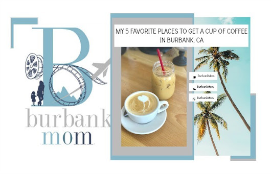My Five Favorite Places To Get A Cup Of Coffee In Burbank, CA (Video) | Burbank Mom