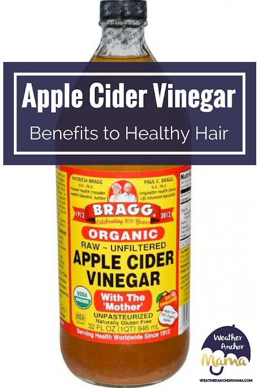 Apple Cider Vinegar: Benefits to Healthy Hair | Weather Anchor Mama
