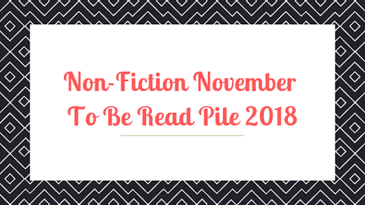 Non Fiction November TBR 2018 #NonfictionNovember #TBR #Reading #Reviewing #Stillwaiting #Catchup