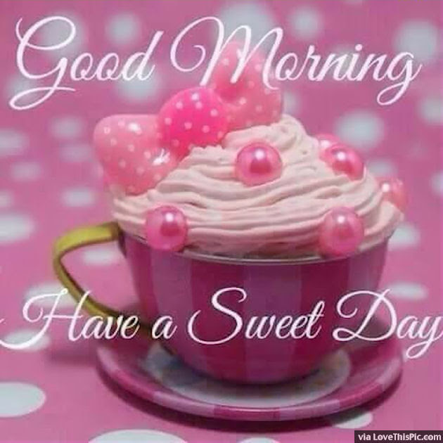 Good Morning Have A Sweet Day Image Pictures Photos And Images For