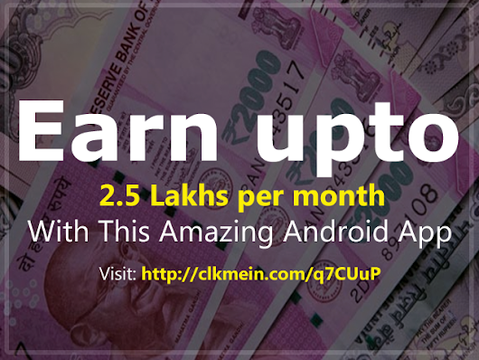 Earn money upto 2.5 Lakhs per month with this amazing mobile app