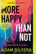 Title: More Happy Than Not, Author: Adam Silvera