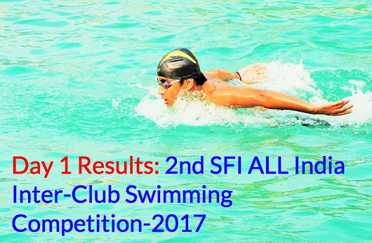 Day 1 Results: 2nd SFI ALL India Inter-Club Swimming Competition-2017