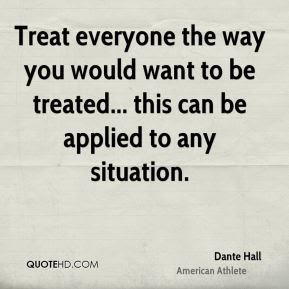 Treat Others The Way You Would Like To Be Treated R This I Believe