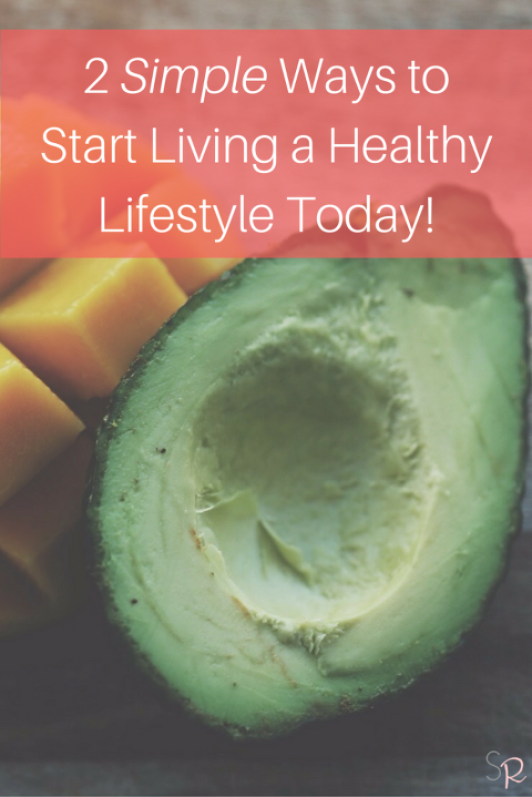 2 SIMPLE Ways to Start Living a Healthy Lifestyle Today!
